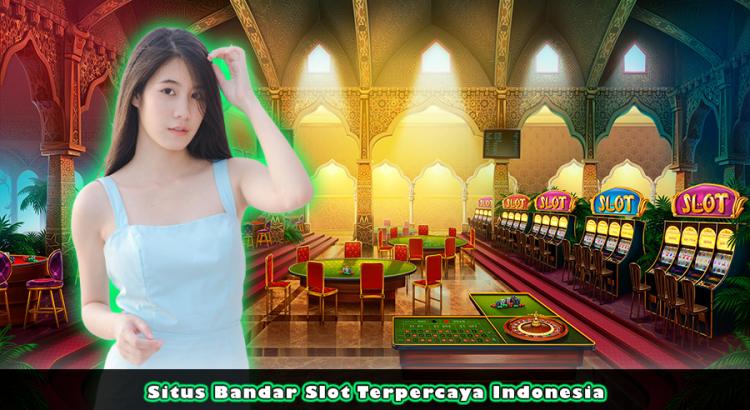 Situs Bandar Slot Terpercaya Indonesia